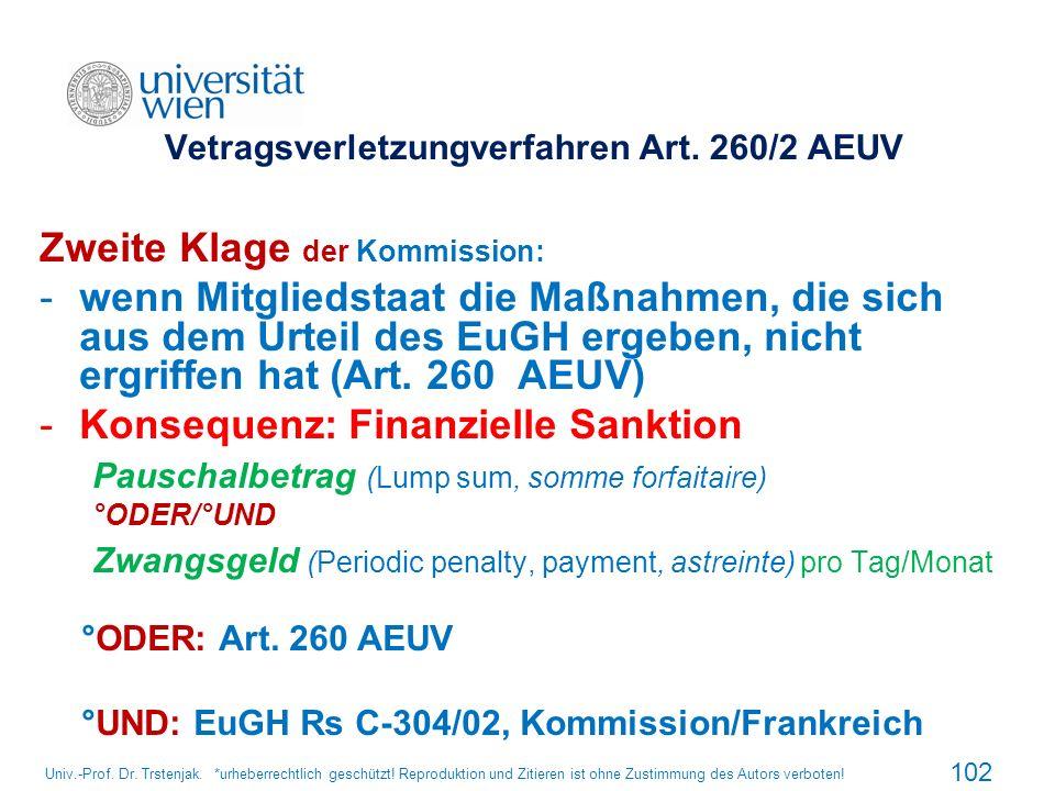 Vetragsverletzungverfahren Art. 260/2 AEUV Zweite Klage der Kommission: -wenn Mitgliedstaat die Maßnahmen, die sich aus dem Urteil des EuGH ergeben, n
