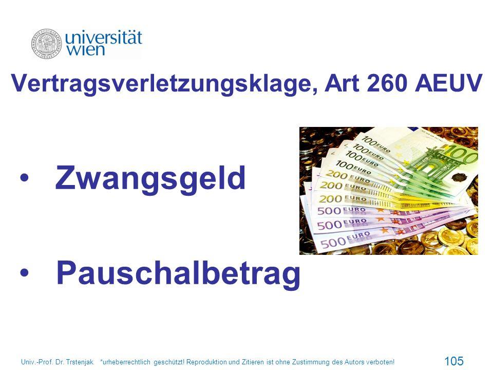 Vertragsverletzungsklage, Art 260 AEUV Zwangsgeld Pauschalbetrag 105 Univ.-Prof. Dr. Trstenjak. *urheberrechtlich geschützt! Reproduktion und Zitieren