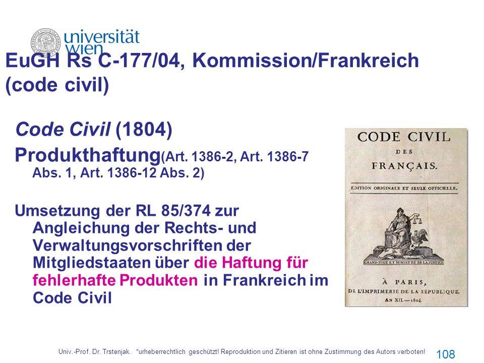 Univ.-Prof. Dr. Trstenjak. *urheberrechtlich geschützt! Reproduktion und Zitieren ist ohne Zustimmung des Autors verboten! 108 EuGH Rs C 177/04, Kommi