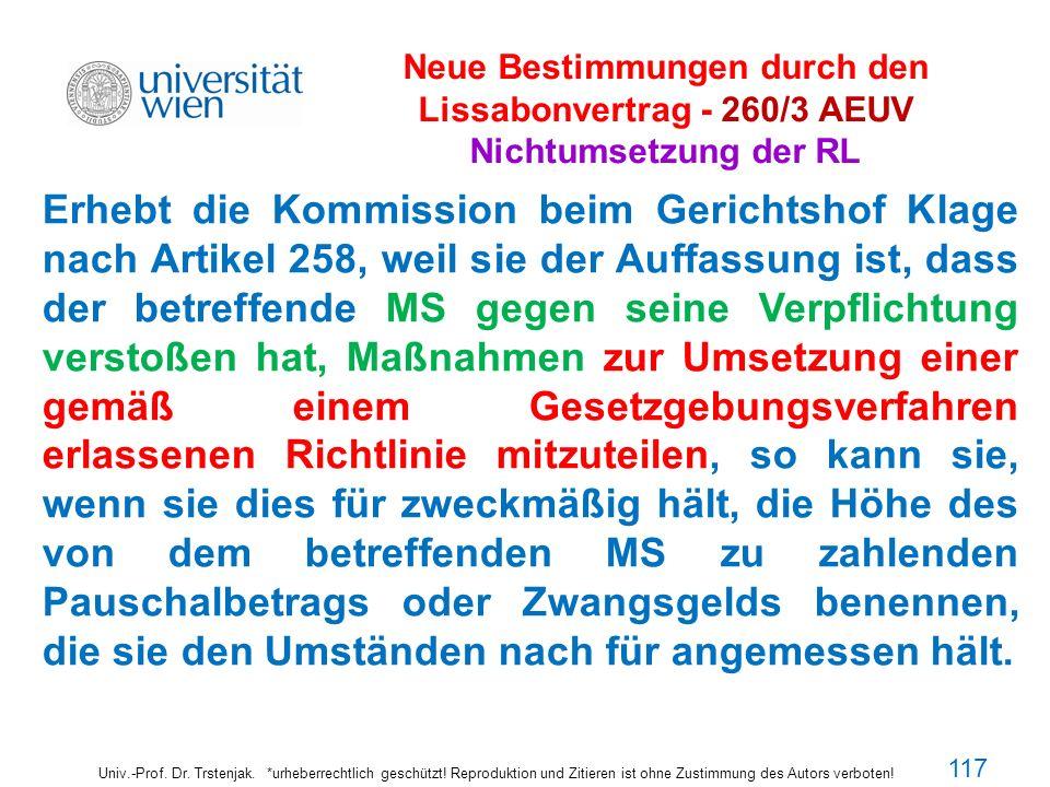 Neue Bestimmungen durch den Lissabonvertrag - 260/3 AEUV Nichtumsetzung der RL Univ.-Prof. Dr. Trstenjak. *urheberrechtlich geschützt! Reproduktion un