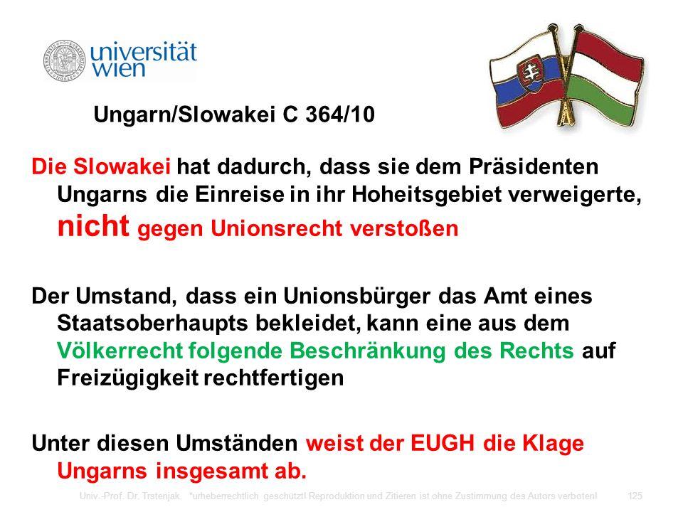 Ungarn/Slowakei C 364/10 Die Slowakei hat dadurch, dass sie dem Präsidenten Ungarns die Einreise in ihr Hoheitsgebiet verweigerte, nicht gegen Unionsr