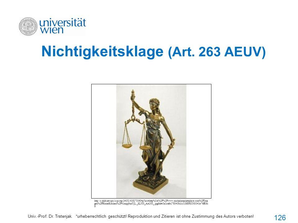 Nichtigkeitsklage (Art. 263 AEUV) Univ.-Prof. Dr. Trstenjak. *urheberrechtlich geschützt! Reproduktion und Zitieren ist ohne Zustimmung des Autors ver