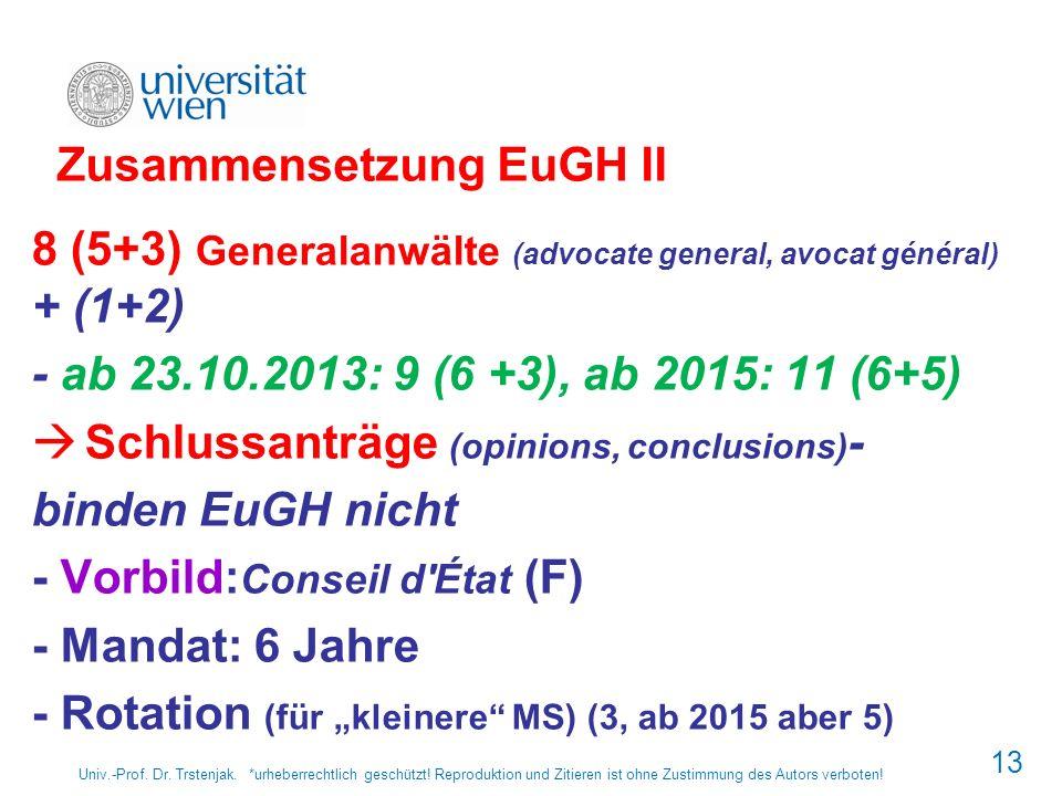 13 Zusammensetzung EuGH II 8 (5+3) Generalanwälte (advocate general, avocat général) + (1+2) - ab 23.10.2013: 9 (6 +3), ab 2015: 11 (6+5) Schlussanträ