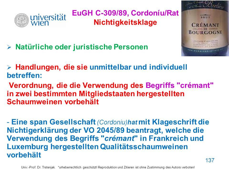 137 EuGH C-309/89, Cordoníu/Rat Nichtigkeitsklage Natürliche oder juristische Personen Handlungen, die sie unmittelbar und individuell betreffen: Vero