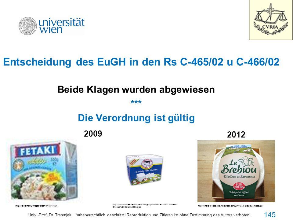 Entscheidung des EuGH in den Rs C-465/02 u C-466/02 Beide Klagen wurden abgewiesen *** Die Verordnung ist gültig Univ.-Prof. Dr. Trstenjak. *urheberre