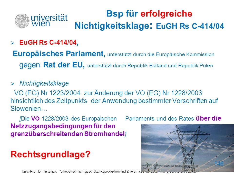 Bsp für erfolgreiche Nichtigkeitsklage : EuGH Rs C-414/04 EuGH Rs C-414/04, Europäisches Parlament, unterstützt durch die Europäische Kommission gegen