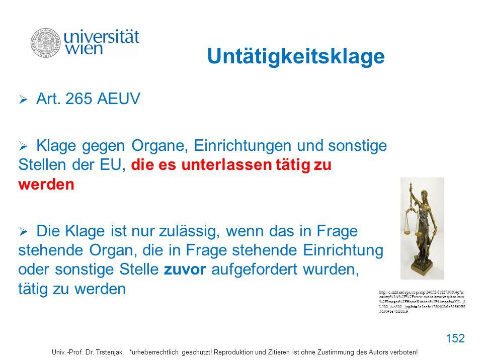 Untätigkeitsklage Art. 265 AEUV Klage gegen Organe, Einrichtungen und sonstige Stellen der EU, die es unterlassen tätig zu werden Die Klage ist nur zu
