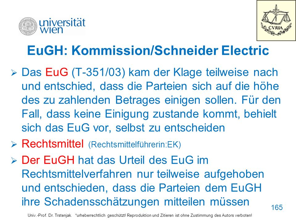 EuGH: Kommission/Schneider Electric Das EuG (T-351/03) kam der Klage teilweise nach und entschied, dass die Parteien sich auf die höhe des zu zahlende