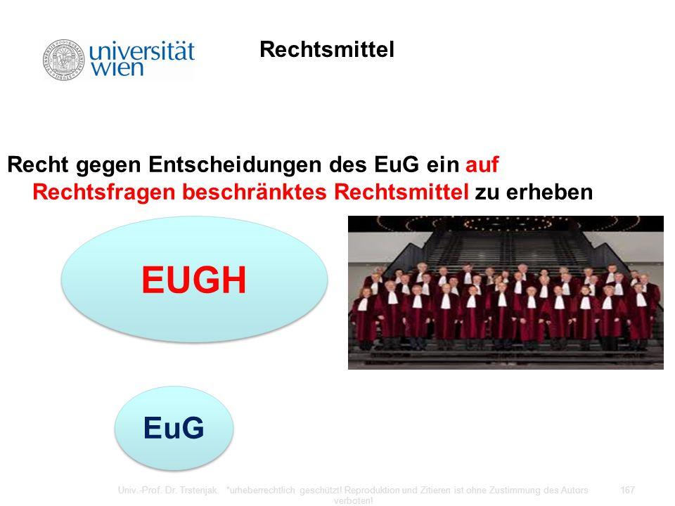 Rechtsmittel Recht gegen Entscheidungen des EuG ein auf Rechtsfragen beschränktes Rechtsmittel zu erheben Univ.-Prof. Dr. Trstenjak. *urheberrechtlich