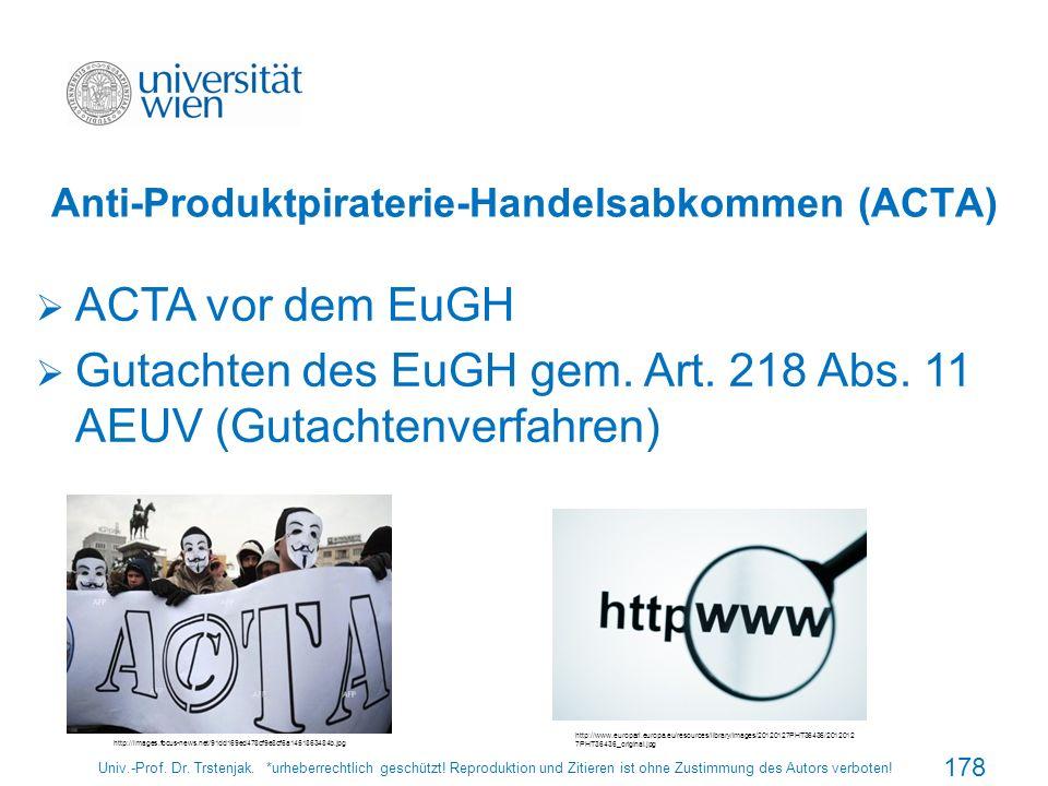 Anti-Produktpiraterie-Handelsabkommen (ACTA) Univ.-Prof. Dr. Trstenjak. *urheberrechtlich geschützt! Reproduktion und Zitieren ist ohne Zustimmung des