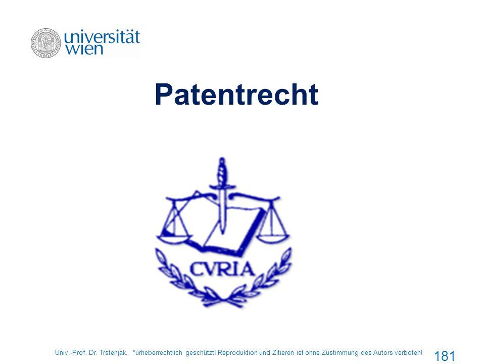 Univ.-Prof. Dr. Trstenjak. *urheberrechtlich geschützt! Reproduktion und Zitieren ist ohne Zustimmung des Autors verboten! 181 Patentrecht