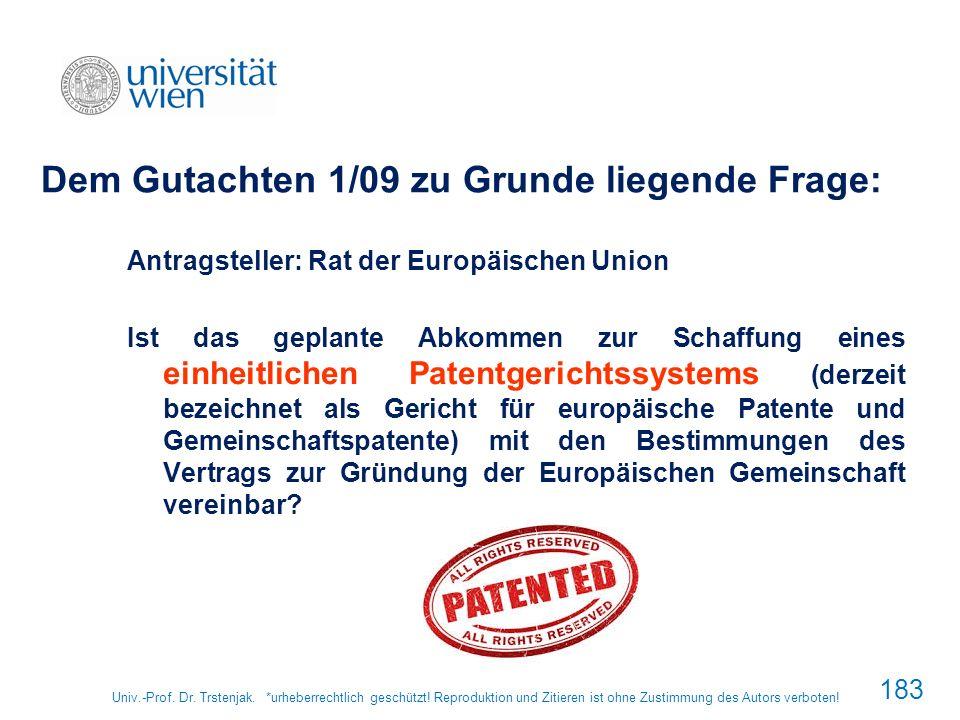 Univ.-Prof. Dr. Trstenjak. *urheberrechtlich geschützt! Reproduktion und Zitieren ist ohne Zustimmung des Autors verboten! 183 Dem Gutachten 1/09 zu G