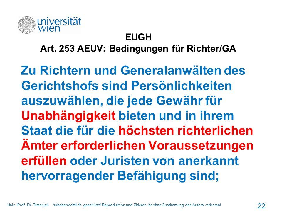 EUGH Art. 253 AEUV: Bedingungen für Richter/GA Zu Richtern und Generalanwälten des Gerichtshofs sind Persönlichkeiten auszuwählen, die jede Gewähr für