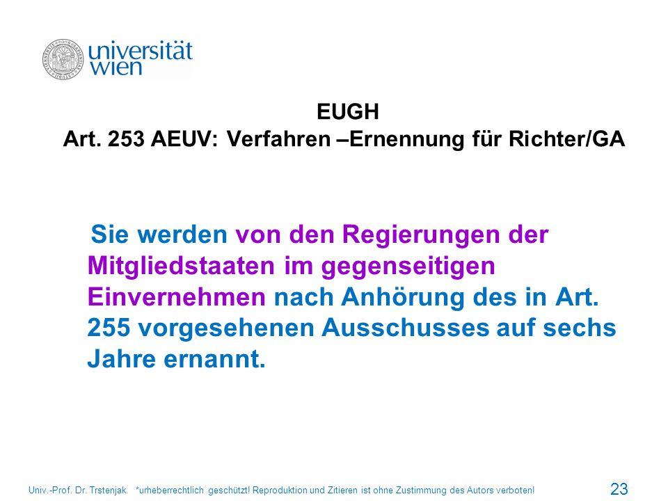 EUGH Art. 253 AEUV: Verfahren –Ernennung für Richter/GA Sie werden von den Regierungen der Mitgliedstaaten im gegenseitigen Einvernehmen nach Anhörung