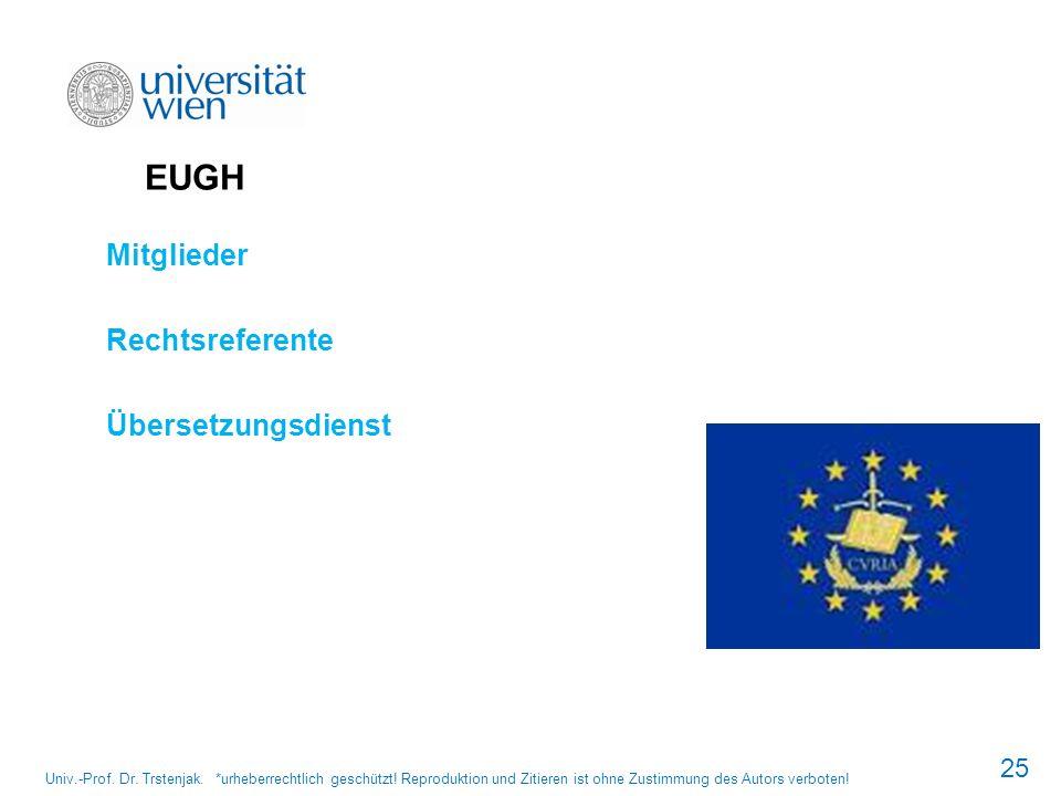 EUGH Mitglieder Rechtsreferente Übersetzungsdienst 25 Univ.-Prof. Dr. Trstenjak. *urheberrechtlich geschützt! Reproduktion und Zitieren ist ohne Zusti