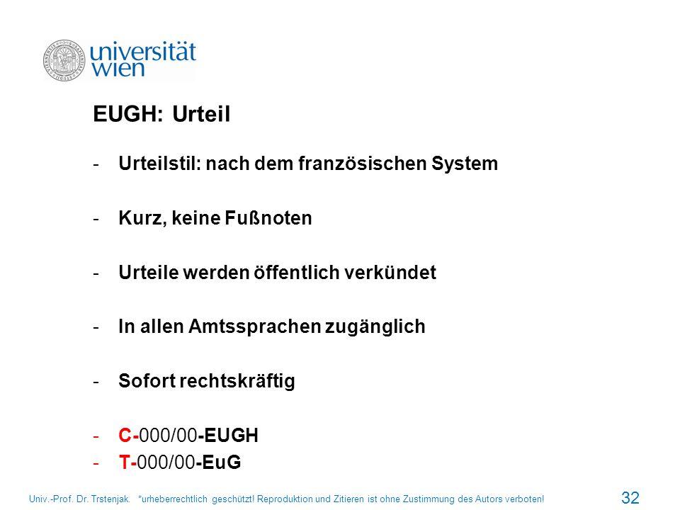 EUGH: Urteil -Urteilstil: nach dem französischen System -Kurz, keine Fußnoten -Urteile werden öffentlich verkündet -In allen Amtssprachen zugänglich -