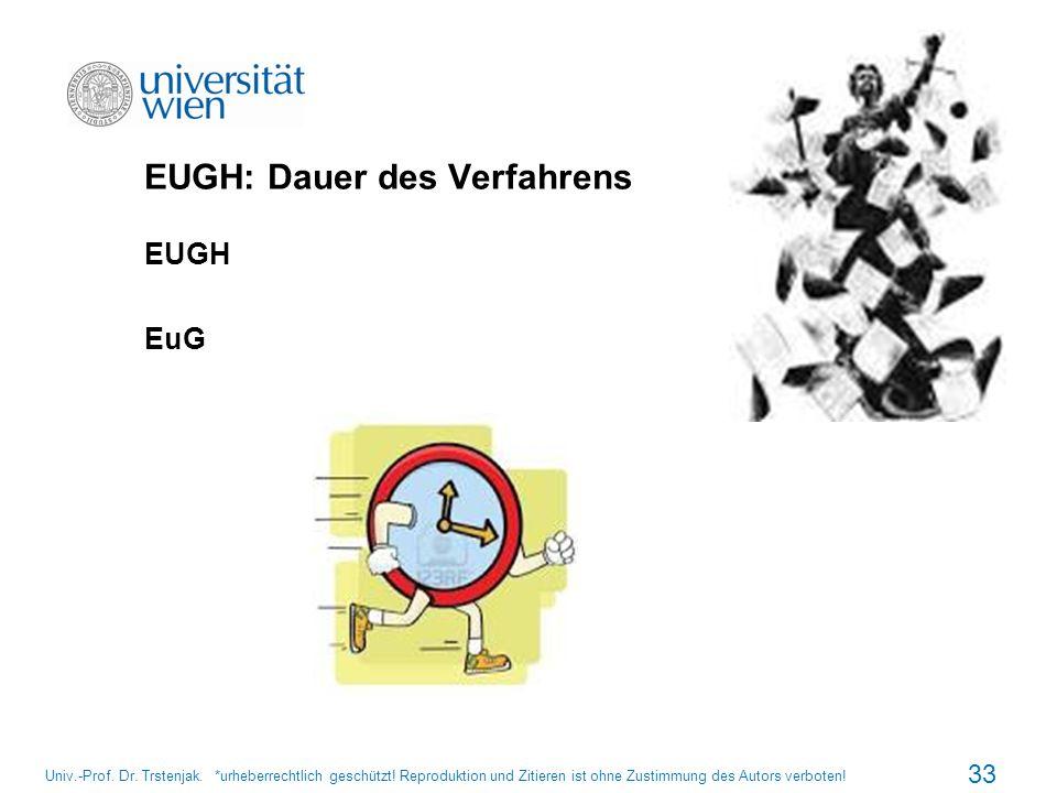 EUGH: Dauer des Verfahrens EUGH EuG 33 Univ.-Prof. Dr. Trstenjak. *urheberrechtlich geschützt! Reproduktion und Zitieren ist ohne Zustimmung des Autor