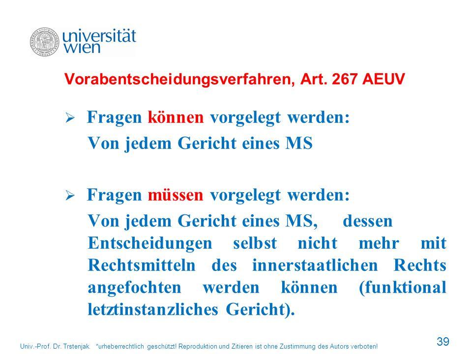 Vorabentscheidungsverfahren, Art. 267 AEUV Fragen können vorgelegt werden: Von jedem Gericht eines MS Fragen müssen vorgelegt werden: Von jedem Gerich