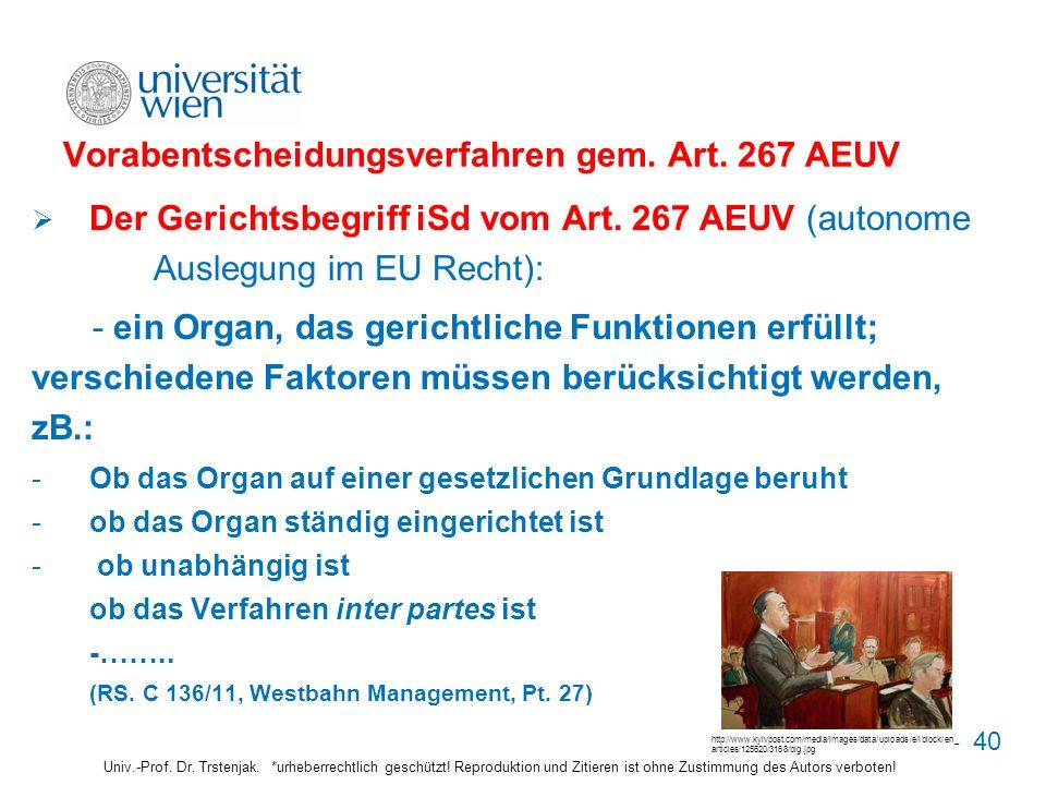 Vorabentscheidungsverfahren gem. Art. 267 AEUV Der Gerichtsbegriff iSd vom Art. 267 AEUV (autonome Auslegung im EU Recht): - ein Organ, das gerichtlic