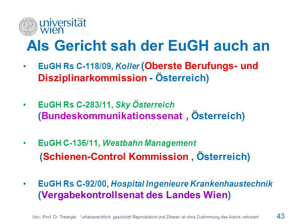 Als Gericht sah der EuGH auch an EuGH Rs C-118/09, Koller (Oberste Berufungs- und Disziplinarkommission - Österreich) EuGH Rs C-283/11, Sky Österreich