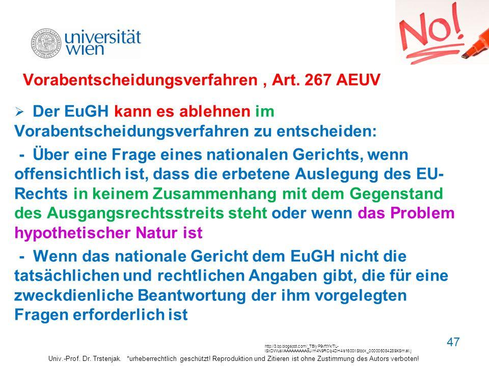 Vorabentscheidungsverfahren, Art. 267 AEUV Der EuGH kann es ablehnen im Vorabentscheidungsverfahren zu entscheiden: - Über eine Frage eines nationalen