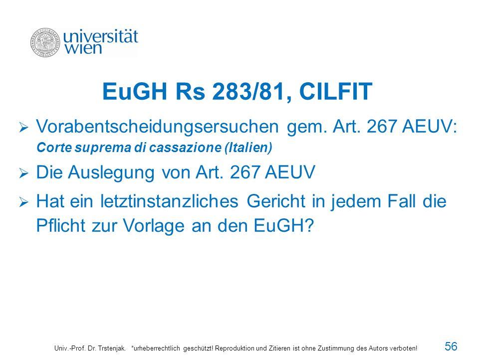 EuGH Rs 283/81, CILFIT Univ.-Prof. Dr. Trstenjak. *urheberrechtlich geschützt! Reproduktion und Zitieren ist ohne Zustimmung des Autors verboten! Vora