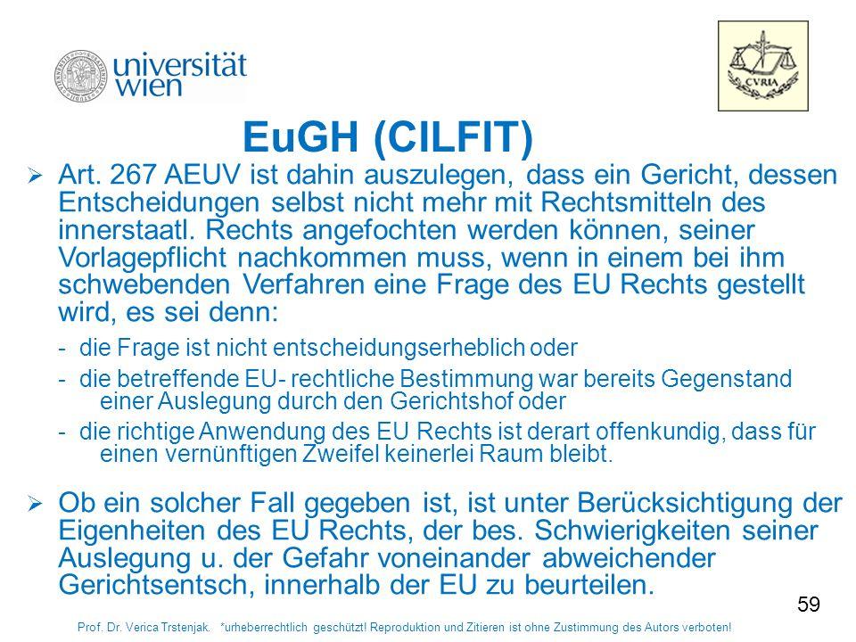 59 EuGH (CILFIT) Univ.-Prof. Dr. Trstenjak. *urheberrechtlich geschützt! Reproduktion und Zitieren ist ohne Zustimmung des Autors verboten! Art. 267 A