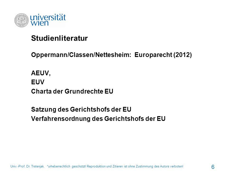 Studienliteratur Oppermann/Classen/Nettesheim: Europarecht (2012) AEUV, EUV Charta der Grundrechte EU Satzung des Gerichtshofs der EU Verfahrensordnun