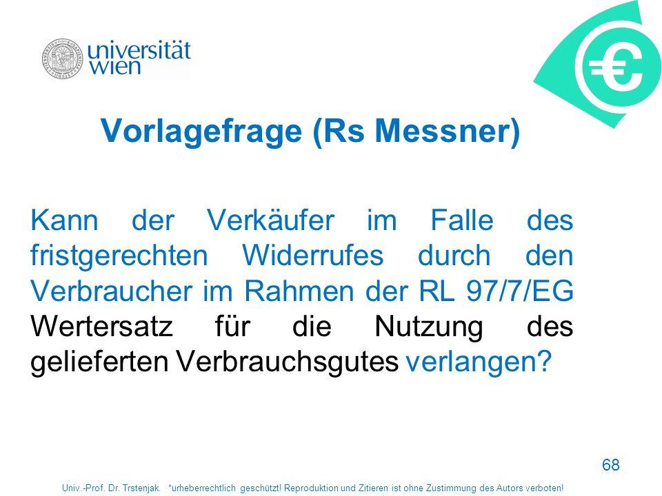 68 Vorlagefrage (Rs Messner) Kann der Verkäufer im Falle des fristgerechten Widerrufes durch den Verbraucher im Rahmen der RL 97/7/EG Wertersatz für d