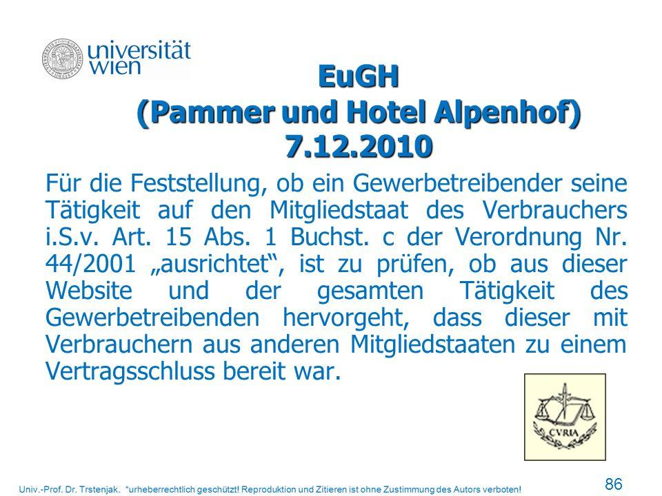 EuGH (Pammer und Hotel Alpenhof) 7.12.2010 Für die Feststellung, ob ein Gewerbetreibender seine Tätigkeit auf den Mitgliedstaat des Verbrauchers i.S.v