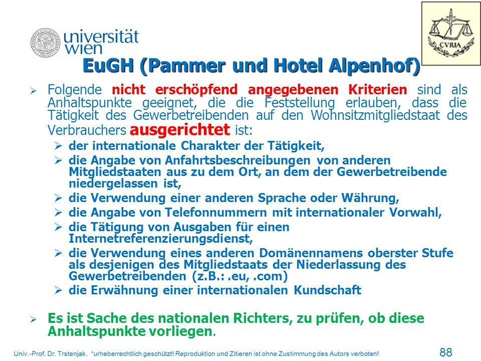 EuGH (Pammer und Hotel Alpenhof) Folgende nicht erschöpfend angegebenen Kriterien sind als Anhaltspunkte geeignet, die die Feststellung erlauben, dass