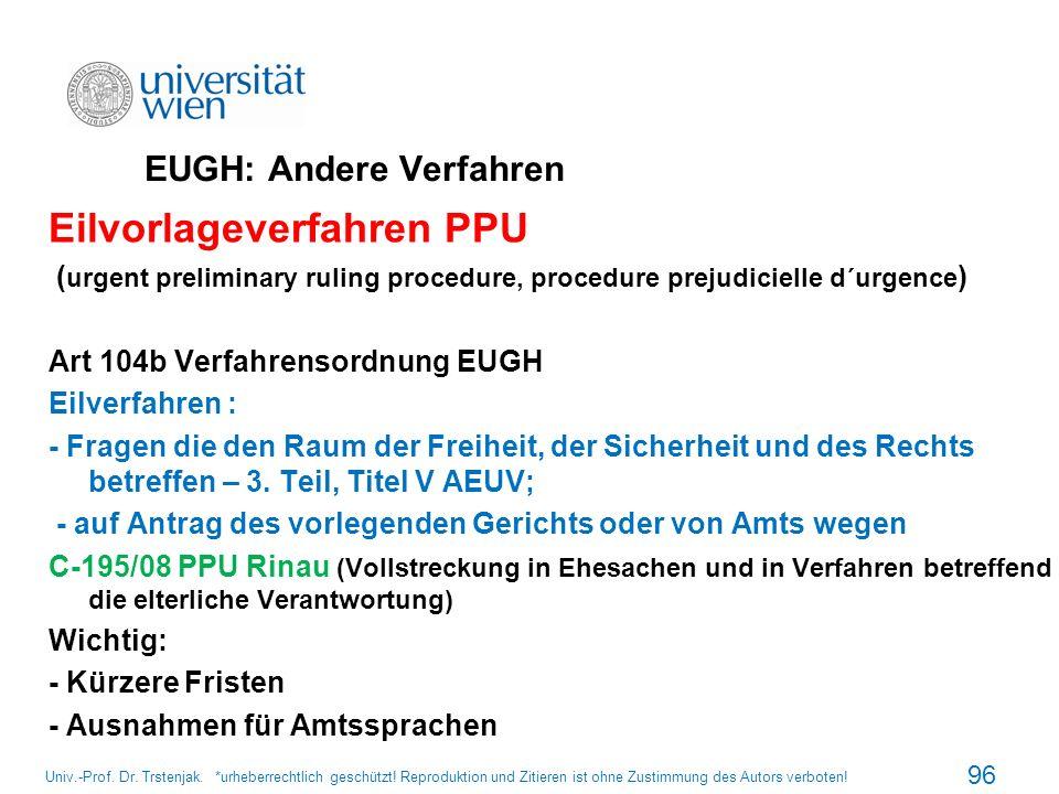 EUGH: Andere Verfahren Eilvorlageverfahren PPU ( urgent preliminary ruling procedure, procedure prejudicielle d´urgence ) Art 104b Verfahrensordnung E