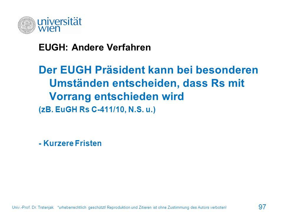 EUGH: Andere Verfahren Der EUGH Präsident kann bei besonderen Umständen entscheiden, dass Rs mit Vorrang entschieden wird (zB. EuGH Rs C-411/10, N.S.