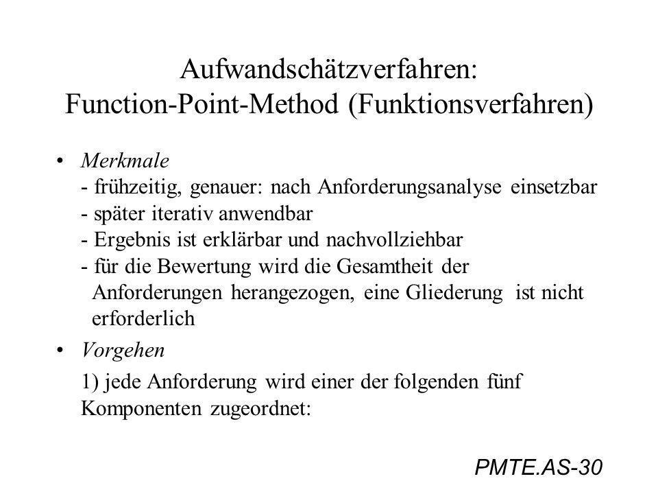 PMTE.AS-30 Aufwandschätzverfahren: Function-Point-Method (Funktionsverfahren) Merkmale - frühzeitig, genauer: nach Anforderungsanalyse einsetzbar - sp