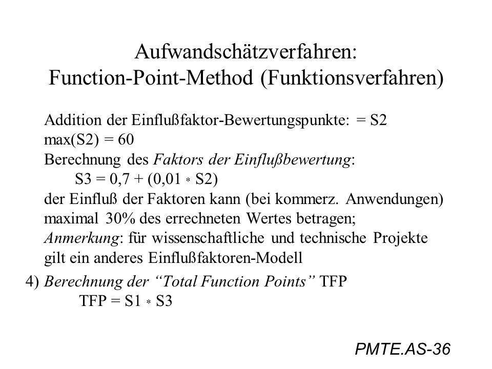 PMTE.AS-36 Aufwandschätzverfahren: Function-Point-Method (Funktionsverfahren) Addition der Einflußfaktor-Bewertungspunkte: = S2 max(S2) = 60 Berechnun