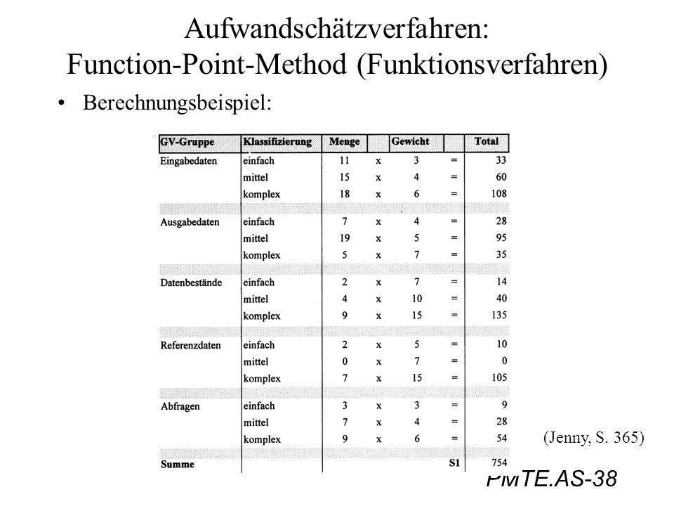 PMTE.AS-38 Aufwandschätzverfahren: Function-Point-Method (Funktionsverfahren) Berechnungsbeispiel: (Jenny, S. 365)