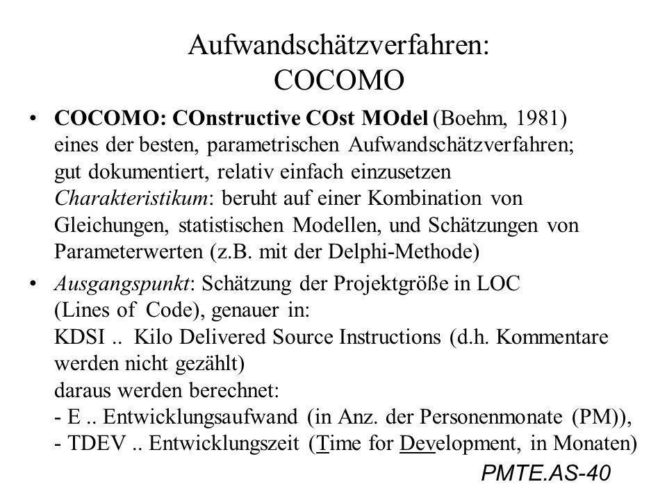 PMTE.AS-40 Aufwandschätzverfahren: COCOMO COCOMO: COnstructive COst MOdel (Boehm, 1981) eines der besten, parametrischen Aufwandschätzverfahren; gut d