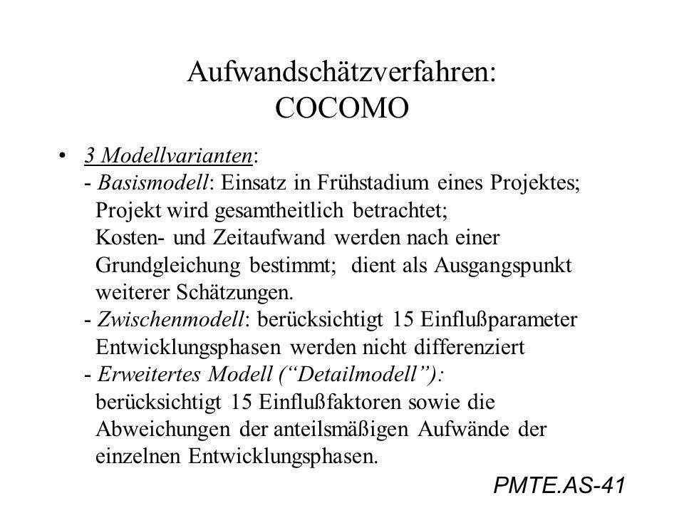PMTE.AS-41 Aufwandschätzverfahren: COCOMO 3 Modellvarianten: - Basismodell: Einsatz in Frühstadium eines Projektes; Projekt wird gesamtheitlich betrac