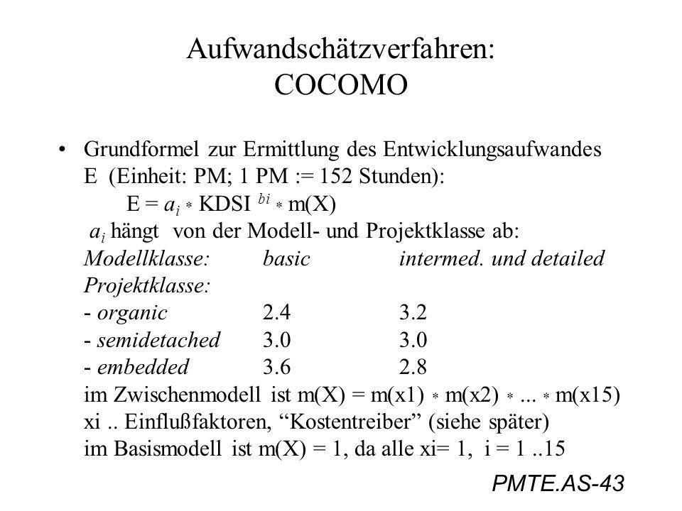 PMTE.AS-43 Aufwandschätzverfahren: COCOMO Grundformel zur Ermittlung des Entwicklungsaufwandes E (Einheit: PM; 1 PM := 152 Stunden): E = a i * KDSI b