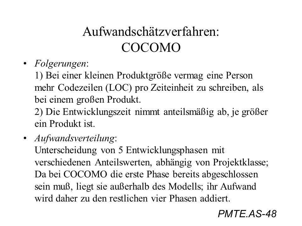 PMTE.AS-48 Aufwandschätzverfahren: COCOMO Folgerungen: 1) Bei einer kleinen Produktgröße vermag eine Person mehr Codezeilen (LOC) pro Zeiteinheit zu s