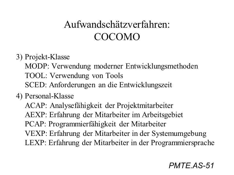PMTE.AS-51 Aufwandschätzverfahren: COCOMO 3)Projekt-Klasse MODP: Verwendung moderner Entwicklungsmethoden TOOL: Verwendung von Tools SCED: Anforderung