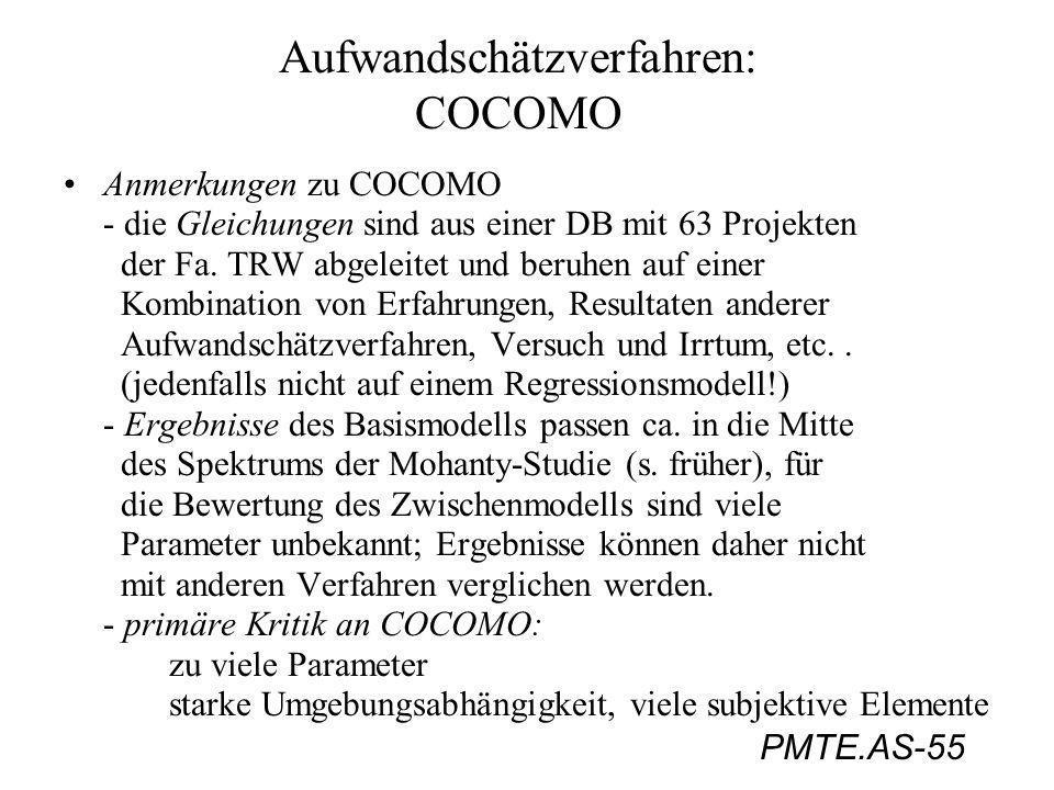 PMTE.AS-55 Aufwandschätzverfahren: COCOMO Anmerkungen zu COCOMO - die Gleichungen sind aus einer DB mit 63 Projekten der Fa. TRW abgeleitet und beruhe