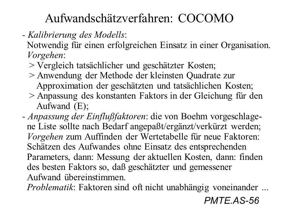 PMTE.AS-56 Aufwandschätzverfahren: COCOMO - Kalibrierung des Modells: Notwendig für einen erfolgreichen Einsatz in einer Organisation. Vorgehen: > Ver