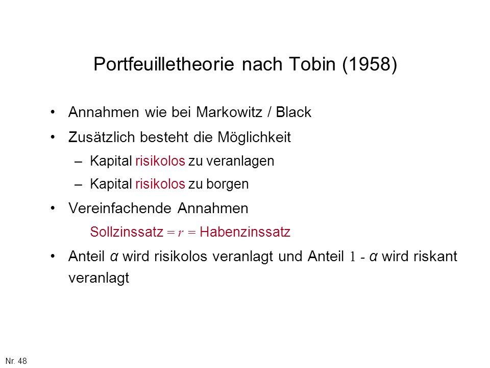 Nr. 48 Portfeuilletheorie nach Tobin (1958) Annahmen wie bei Markowitz / Black Zusätzlich besteht die Möglichkeit –Kapital risikolos zu veranlagen –Ka