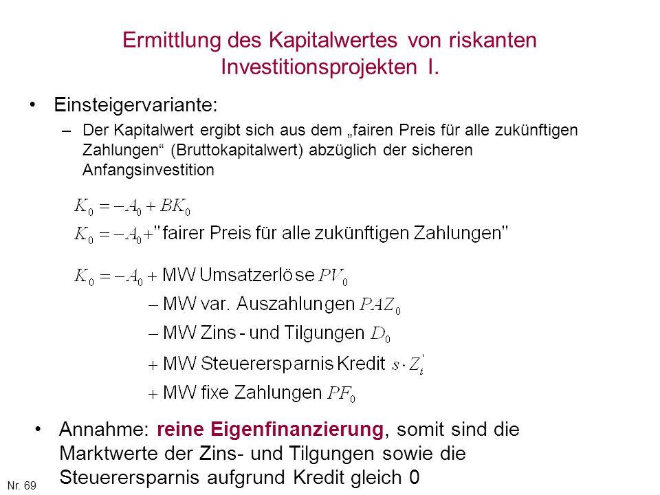 Nr. 69 Ermittlung des Kapitalwertes von riskanten Investitionsprojekten I. Einsteigervariante: –Der Kapitalwert ergibt sich aus dem fairen Preis für a