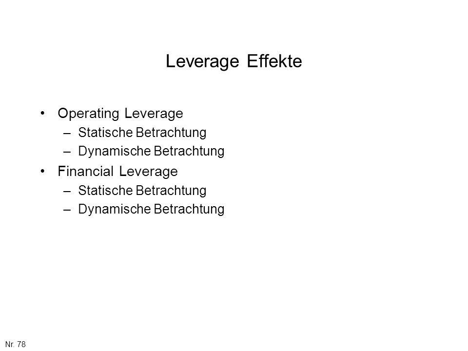Nr. 78 Leverage Effekte Operating Leverage –Statische Betrachtung –Dynamische Betrachtung Financial Leverage –Statische Betrachtung –Dynamische Betrac
