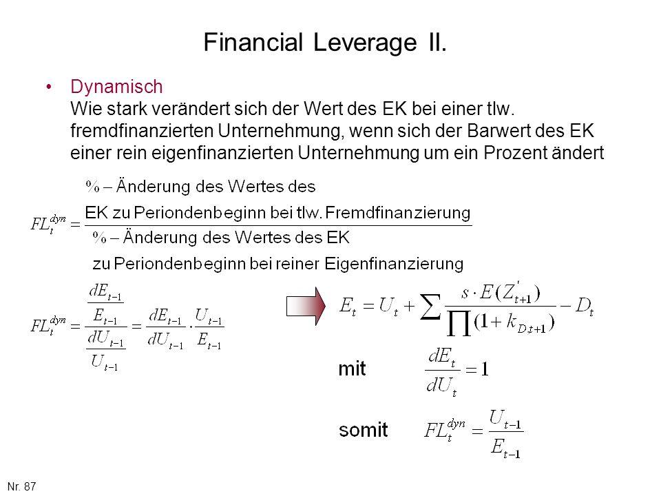 Nr. 87 Financial Leverage II. Dynamisch Wie stark verändert sich der Wert des EK bei einer tlw. fremdfinanzierten Unternehmung, wenn sich der Barwert