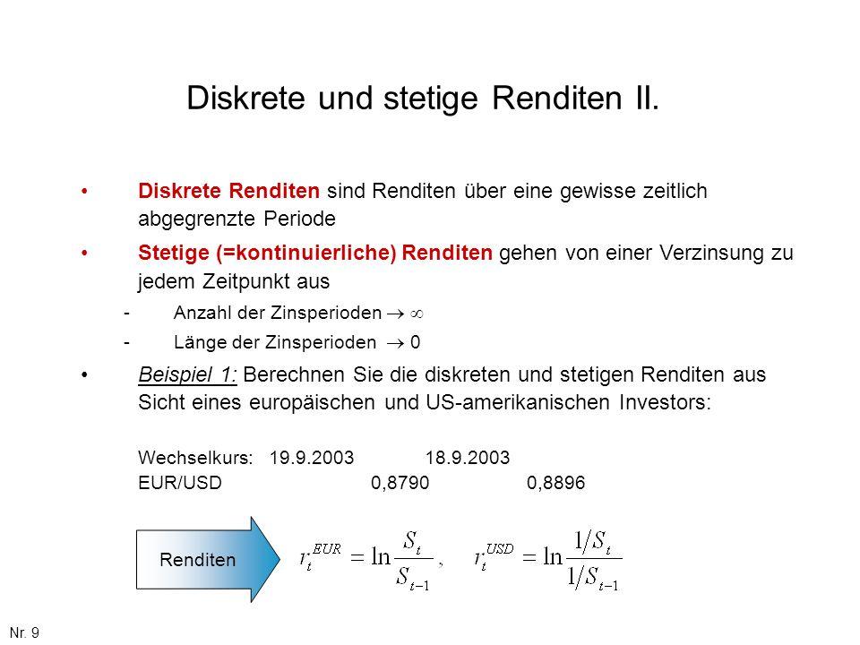 Nr. 9 Diskrete und stetige Renditen II. Diskrete Renditen sind Renditen über eine gewisse zeitlich abgegrenzte Periode Stetige (=kontinuierliche) Rend