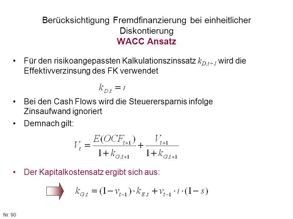 Nr. 90 Berücksichtigung Fremdfinanzierung bei einheitlicher Diskontierung WACC Ansatz Für den risikoangepassten Kalkulationszinssatz k D,t+1 wird die