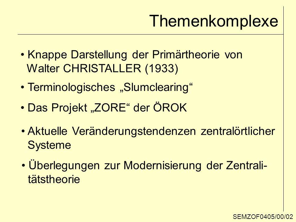 Themenkomplexe SEMZOF0405/00/02 Knappe Darstellung der Primärtheorie von Walter CHRISTALLER (1933) Terminologisches Slumclearing Aktuelle Veränderungs